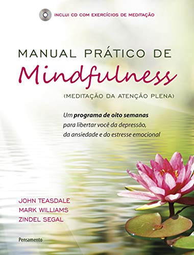 Practical Manual of Mindfulness: An Eight-Week Program to Free You from Depression, Anxiety and Emotional Stress