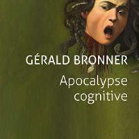 Apocalypse cognitive : Gérald Bronner