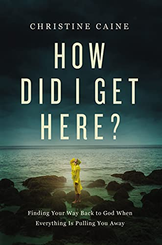 How Did I Get Here?: Finding Your Way Back to God When...