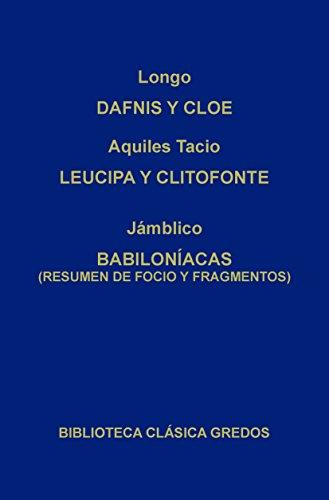 Dafnis y Cloe. Leucipa y Clitofonte. Babiloníacas. (Biblioteca Clásica Gredos nº 56)
