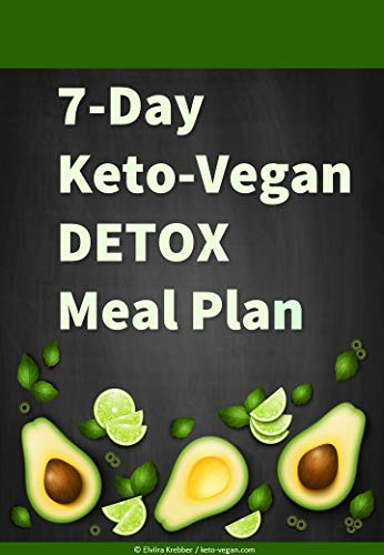 7-Day Keto-Vegan Detox Meal Plan: Detox your body, lose weight, and maximize your health with a ketogenic vegan, gluten-free, grain-free, sugar-free low-carb meal plan