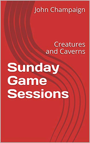 Sunday Game Sessions: Creatures and Caverns by [John Champaign, Dorothy Ryan]