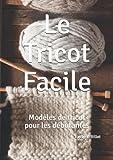 Le Tricot Facile: Modèles de tricot pour les débutantes