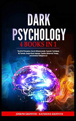 Dark Psychology: 4 BOOKS IN 1: The Art of Persuasion, How to...