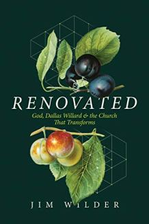 Book Review: 'Renovated: God, Dallas Willard, and the Church That Transforms' by Jim Wilder