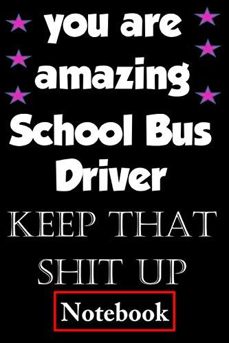 you are amazing School Bus Driver keep that shit up: Funny...