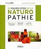 Le grand livre de la naturopathie : Les grands principes de cette pratique de...