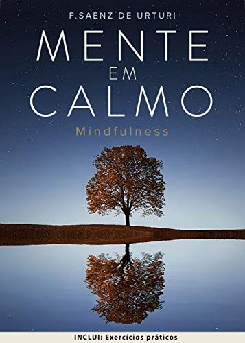 Mind in Calm: Guide to START MEDITATION THROUGH ATTENTION, for STRESS MANAGEMENT and live a MORE SIMPLE and SATISFACTORY life