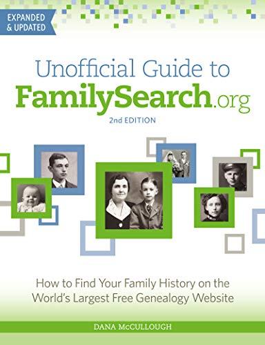 Unofficial Guide to FamilySearch.org: How to Find Your Family History on the World's Largest Free Genealogy Website