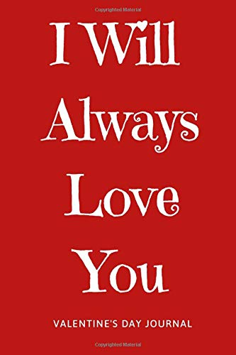 I Will Always LOVE You: Cute Things To Get Your Boyfriend For Valentines Day, Romantic Gifts For Him and Her, Funny Valentine Gifts For Him ... Gift, 120 Pages , 6X9, Soft Cover, Matte Fish