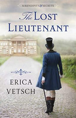 The Lost Lieutenant (Serendipity & Secrets Book 1) by [Erica Vetsch]