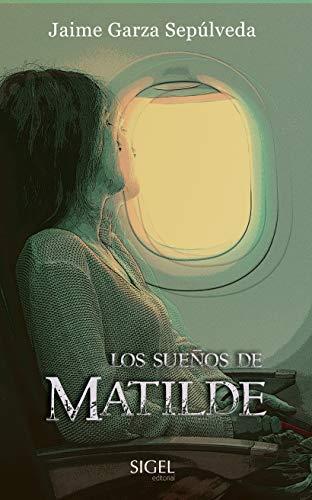 Los sueños de Matilde de Jaime Garza Sepúlveda
