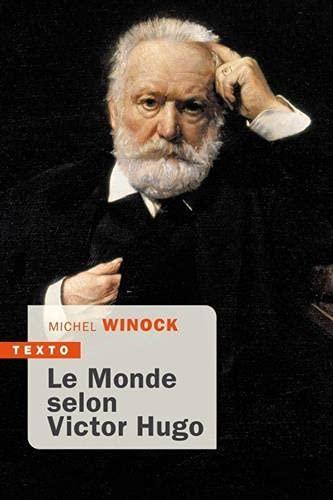 Le monde selon Victor Hugo: Pensées, combats, confidences, opinions de l'homme-siècle
