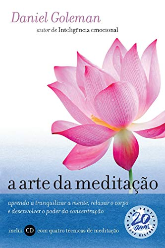 The art of meditation: Learn to calm the mind, relax the body and develop the power of concentration