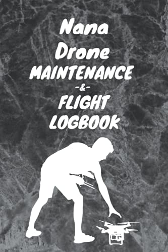 Nana Drone Maintenance and Flight LogBook: Drone Log Book Gift For Nana / Ultimate UAS Drone Pilot Owner Gift Gift, 100 Pages, 6x9, Soft Cover, Matte Finish