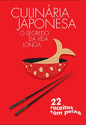 Culinária Japonesa. Fotos com Passo a Passo de Todos os Pratos - Coleção Fácil & Rápida