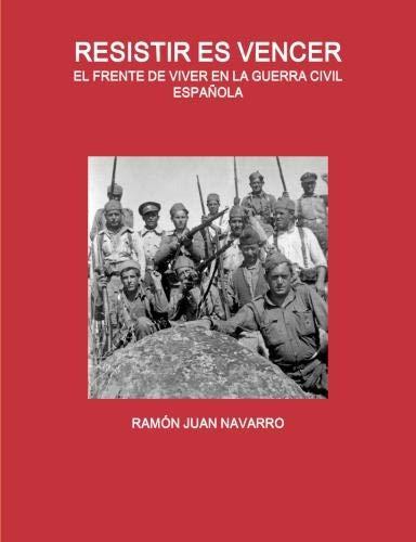Resistir Es Vencer. El Frente De Viver En La Guerra Civil Espanola.