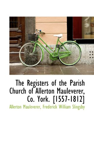 The Registers of the Parish Church of Allerton Mauleverer, Co. York. [1557-1812]
