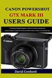 Canon PowerShot G7X Mark III Users Guide: A Detailed and Simplified Beginner to Expert User Guide...