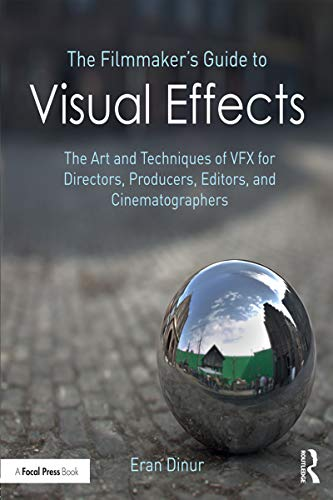 The Filmmaker's Guide to Visual Effects: The Art and Techniques of VFX for Directors, Producers, Edi...
