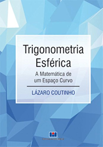 Trigonometria Esférica. A Matemática de Um Espaço Curvo
