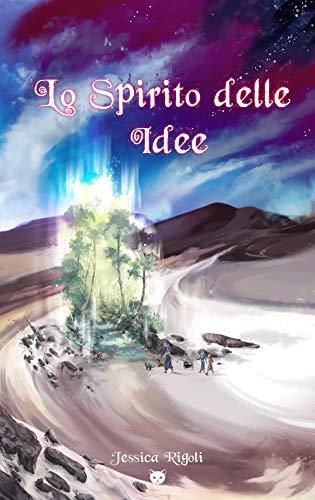 Lo Spirito delle Idee (Viaggio nel Mondo Inverso Vol. 1)