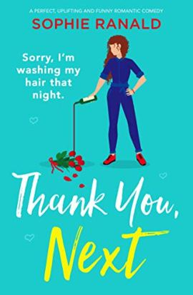 Thank You, Next: A perfect, uplifting and funny romantic comedy by [Sophie Ranald]