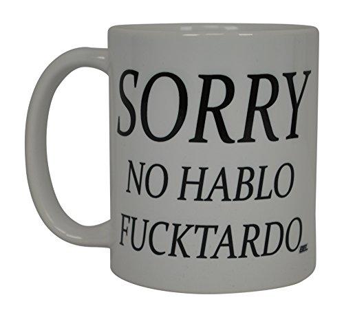 Best Funny Coffee Mug Sorry No Hablo Fucktardo Sarcastic Novelty Cup Joke Great Gag Gift Idea For Men Women Office Work Adult Humor Employee Boss Coworkers