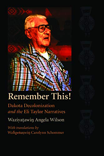 Remember This!: Dakota Decolonization and the Eli Taylor Narratives (Contemporary Indigenous Issues)