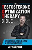 The Testosterone Optimization Therapy Bible: The Ultimate Guide to Living a...