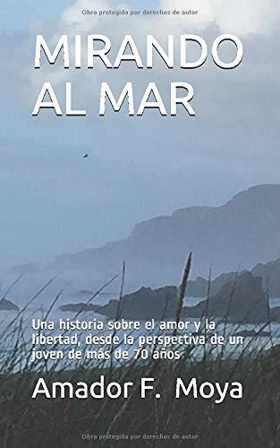 MIRANDO AL MAR: Una historia sobre el amor y la libertad, desde la perspectiva de un joven de más d