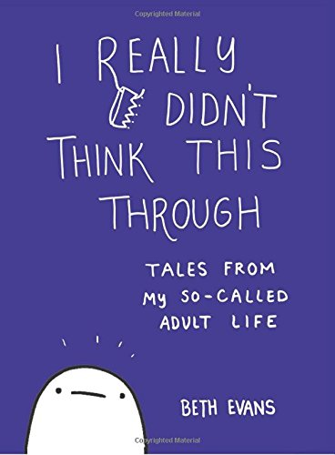 I Really Didn't Think This Through: Tales from My So-Called Adult Life