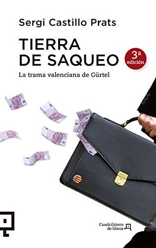 Tierra de saqueo: La trama valenciana de Gürtel (Cuadrilátero de libros - Actualidad)