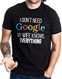 I Don't Need Google, My Wife Knows Everything!   Funny Husband Dad Groom T-Shirt-Adult,M Black