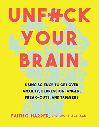 Unfuck Your Brain: Getting Over Anxiety, Depression, Anger,...