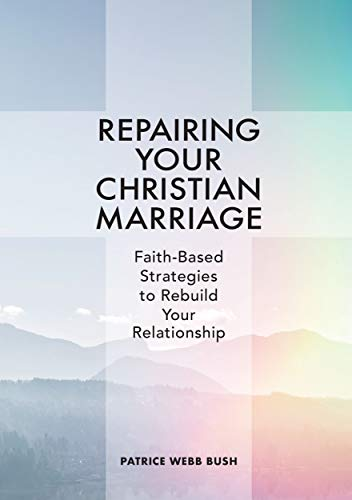 Repairing Your Christian Marriage: Faith-Based Strategies to...