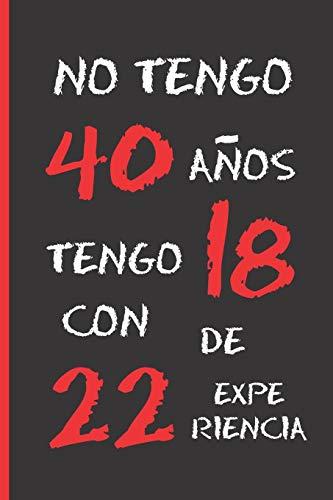 NO TENGO 40 AÑOS: REGALO DE CUMPLEAÑOS ORIGINAL Y DIVERTIDO. DIARIO, CUADERNO DE NOTAS, APUNTES O AGENDA.