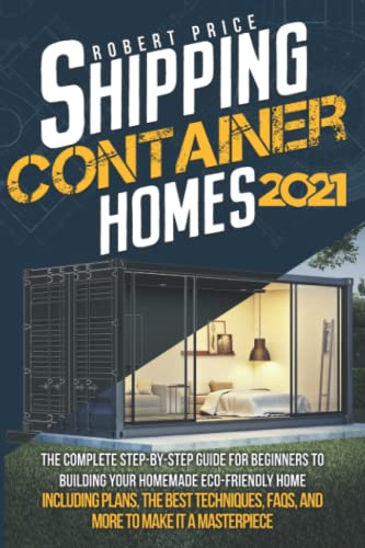SHIPPING CONTAINER HOMES: The Complete Step-by-Step Guide for...