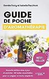 Le guide de poche d'aromathérapie: Les 32 huiles essentielles pour se soigner en toute...