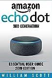 Amazon Echo Dot 3rd Generation: Essential User Guide 2019 Edition (Amazon Echo Alexa)