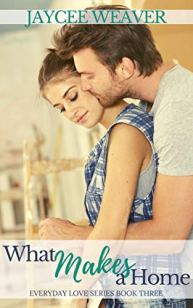 What Makes a Home (Everyday Love Book 3) by [Jaycee Weaver]
