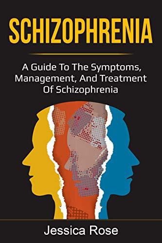 Schizophrenia: A Guide to the Symptoms, Management, and...