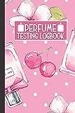 Perfume Testing Logbook: Fragrance Journal To Keep Record Of Sillage, Longevity,...