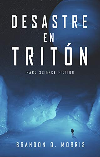 Desastre en Tritón: Hard Science Fiction de Brandon Q. Morris