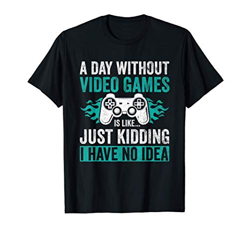 A Day Without Video Games Funny Gamer Gaming Gift T-Shirt