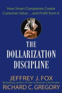 The Dollarization Discipline: How Smart Companies Create Customer Value and Profit from It