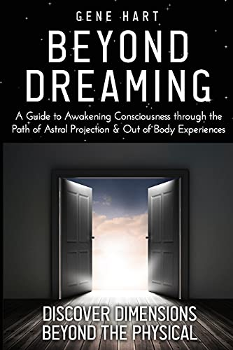 Beyond Dreaming - An In-Depth Guide on How to Astral Project...