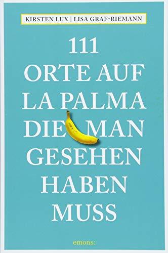 111 Orte auf La Palma, die man gesehen haben muss: Reiseführer