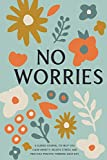 No Worries: A Guided Journal to Help You Calm Anxiety, Relieve Stress, and Practice Positive Thinking Each Day (Self Care & Self Help Books)