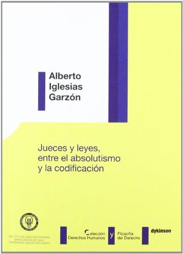 Jueces Y Leyes. Entre El Absolutismo Y La Codificación (Colección Derechos Humanos y Filosofía de